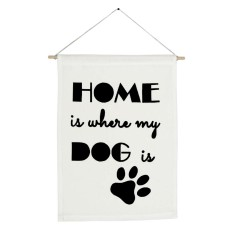 Home is where my Dog is handmade wall banner