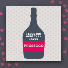 I Love You More Than Prosecco Valentines card