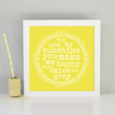 Framed you are my sunshine art print