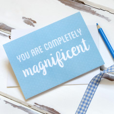 You Are Completely Magnificent Card