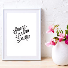 Strong is the new pretty art print (various sizes)
