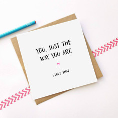Just the way you are greeting card