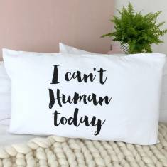 I can't human today pillowcase