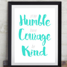 Humble, Courage, Kind print