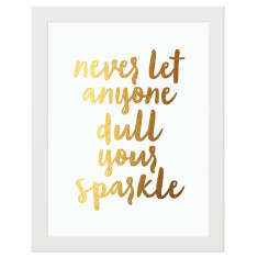 Never let anyone dull your sparkle gold print