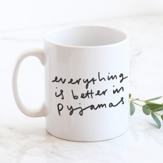 Everything is better in pyjamas Mug