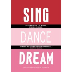 Sing dance dream print with inspirational quotes (range of colours)