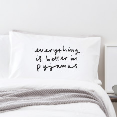 Everything better in pyjamas pillowcase