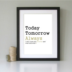Today, tomorrow, always art print