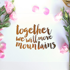 Together we will move mountains gold foil print