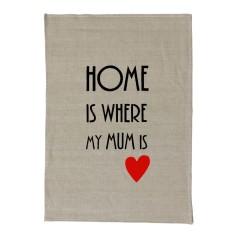 Home is where my mum is handmade tea towel