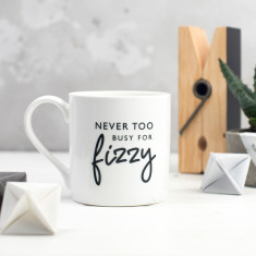 Never Too Busy For Fizzy Bone China Mug
