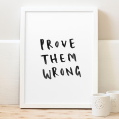 Prove them wrong print