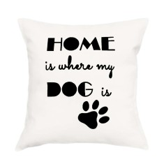 Home is where my dog is handmade cushion cover