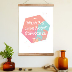 Dream big, shine bright and sparkle on (ready to hang poster)