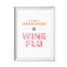 It's not a hangover... it's wine flu print