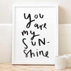 You are my sunshine typography print