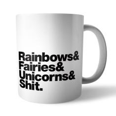 Rainbows & Fairies & Unicorns & Shit Mug