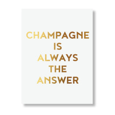 Champagne is alway's the answer print
