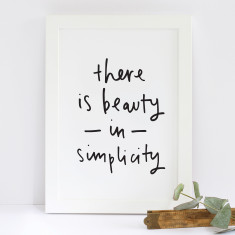 There is beauty in simplicity print