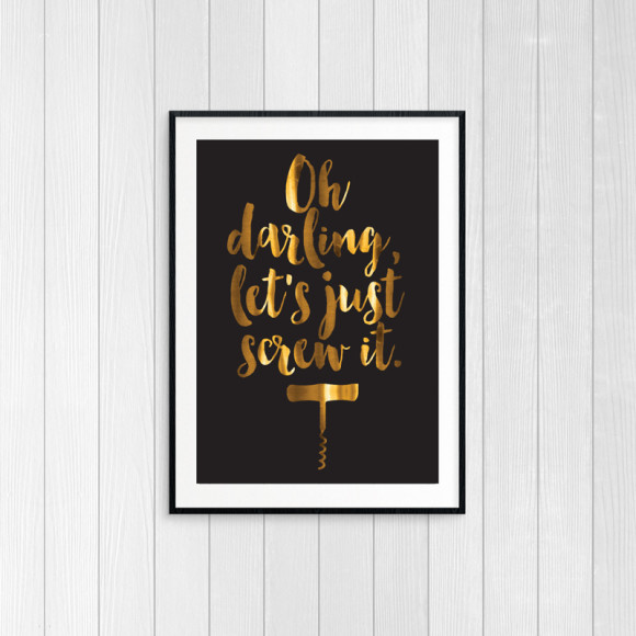 Oh darling, let's just screw it - Gold Foil Print