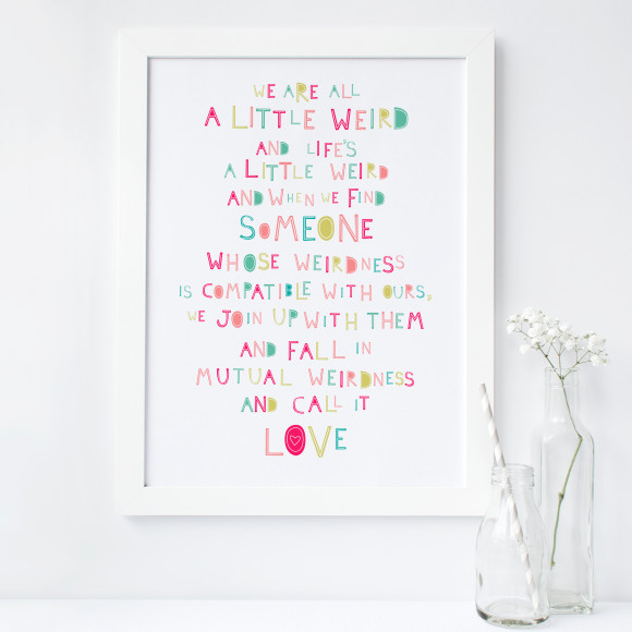 We are all a little weird love art print
