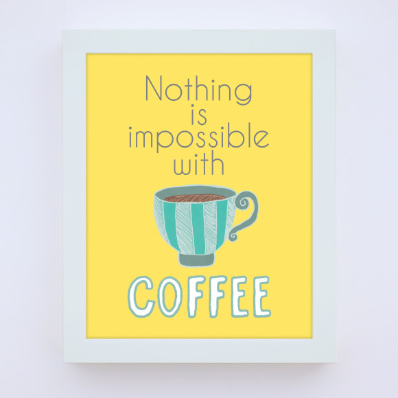 Nothing is Impossible with Coffee Print with optional white timber frame, in Yellow