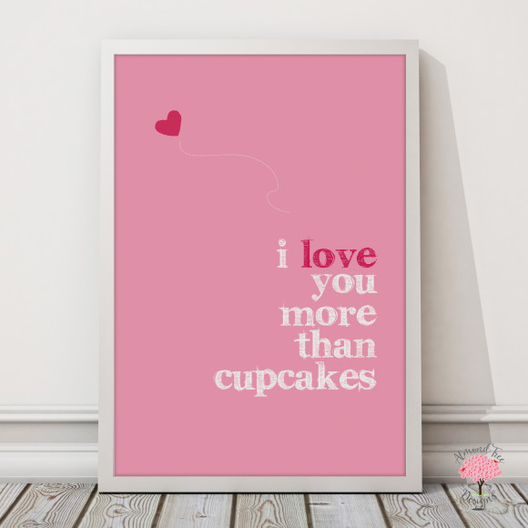 I Love You More than Cupcakes print, with optional Australian-made white timber frame