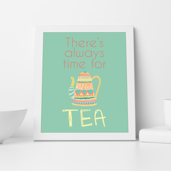 There's Always Time for Tea Print