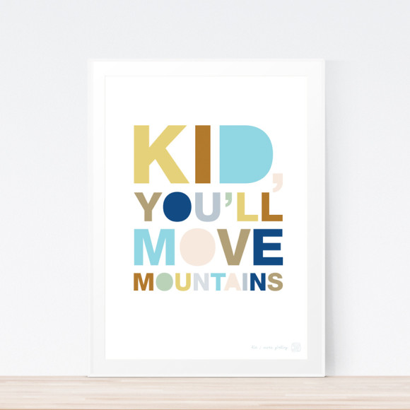 Kid, You'll Move Mountains (Framed)