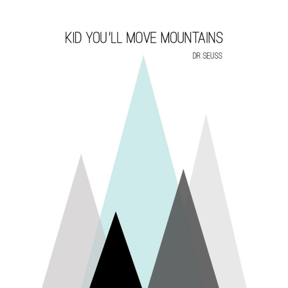 Dr Seuss Kid You Ll Move Mountains: Kid You'll Move Mountains Dr Seuss Quote Print