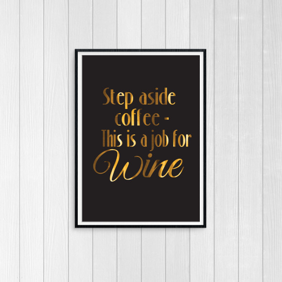 Step Aside Coffee - Gold Foil Art Print