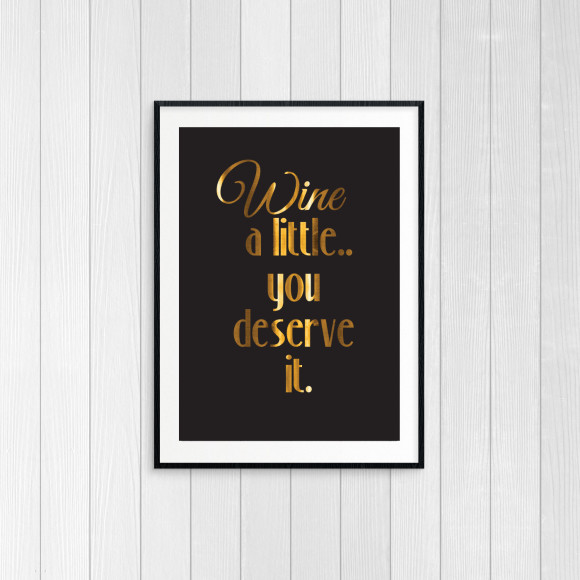 Wine a Little - Gold Foil Art Print