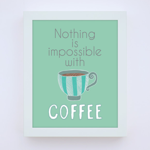 Nothing is Impossible with Coffee Print with optional white timber frame, in Green