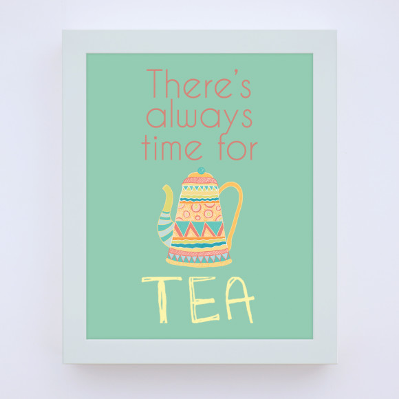 There's Always Time for Tea Print with optional white timber frame