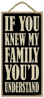 SJT ENTERPRISES 94263 IF YOU KNEW MY FAMILY YOU'D UNDERSTAND WOOD PLAQUE