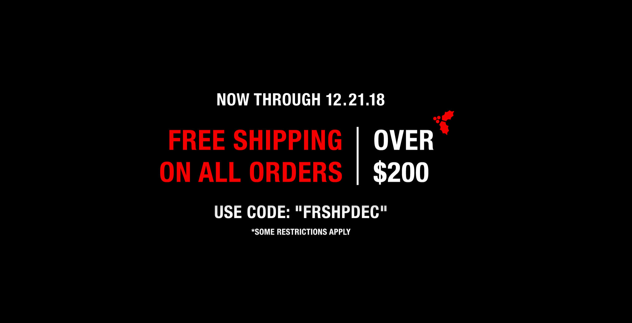 Free Shipping on all Orders over $200 December 2018 | Use Code FRSHPDEC