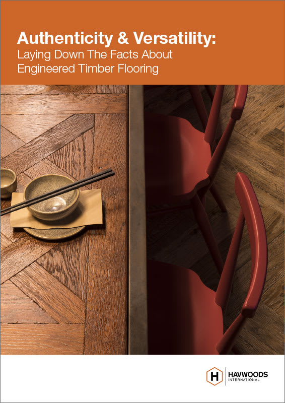 Havwoods Whitepaper: Authenticity & Versatility. Laying Down the Facts About Engineered Timber Flooring