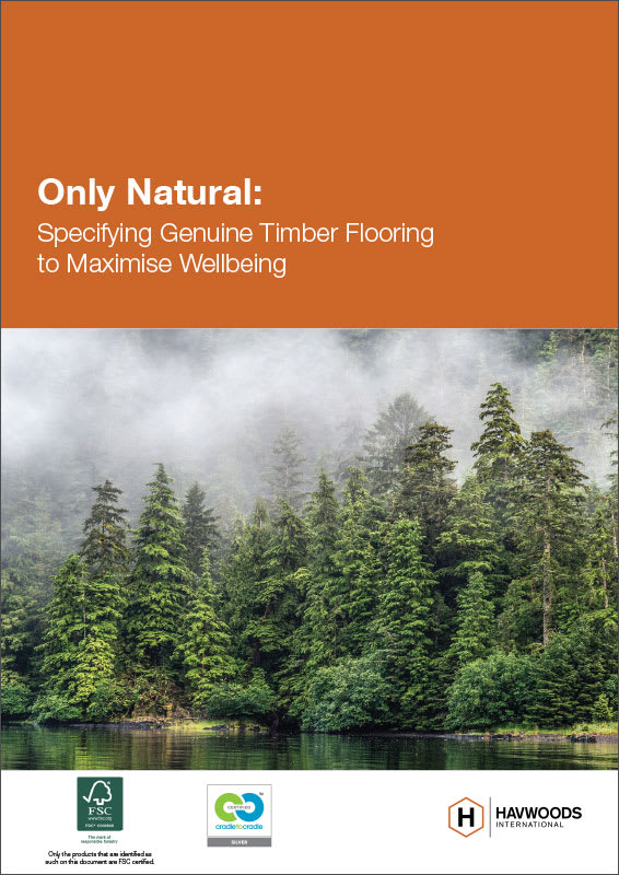 Havwoods Whitepaper - Only Natural: Specifying Genuine Timber Flooring to Maximise Wellbeing