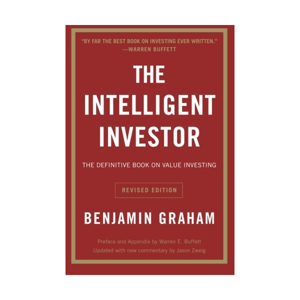 The Intelligent Investor: The Definitive Book on Value Investing. A Book of Practical Counsel (Revised Edition) (Collins Business Essentials)