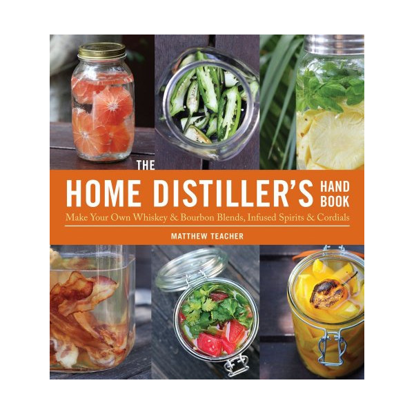 The Home Distiller's Handbook: Make Your Own Whiskey