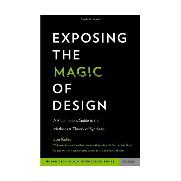 Exposing the Magic of Design: A Practitioner's Guide to the Methods and Theory of Synthesis (Human Technology Interaction)