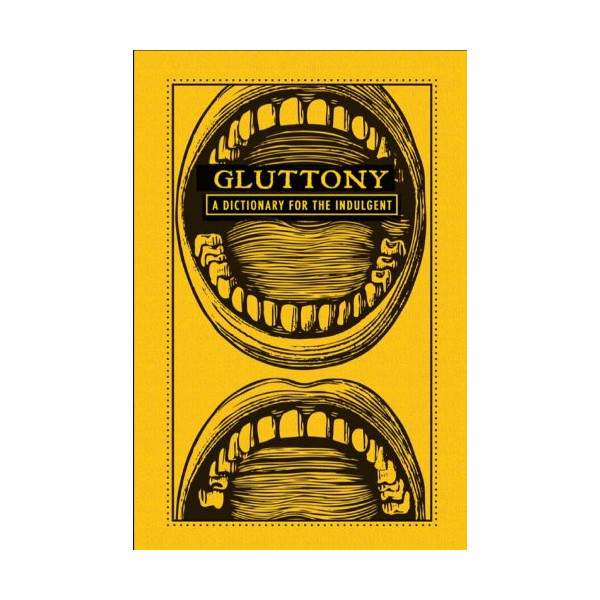 Gluttony: A Dictionary for the Indulgent (The Deadly Dictionaries)