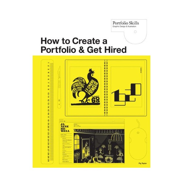 How to Create a Portfolio and Get Hired: A Guide for Graphic Designers and Illustrators (Portfolio Skills)