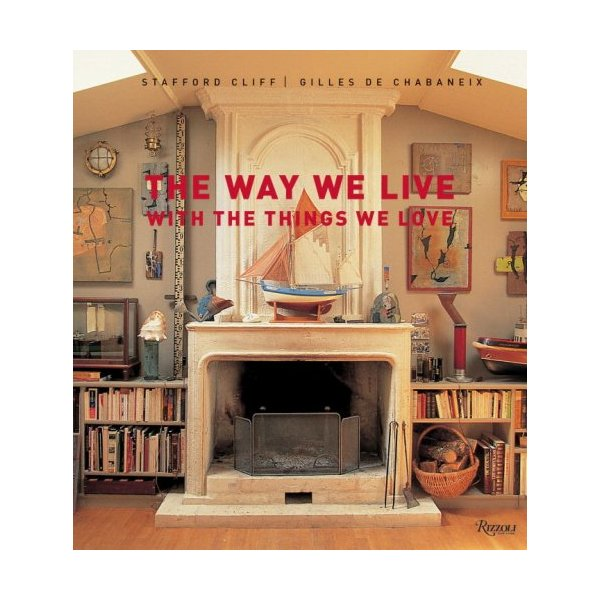 The Way We Live With the Things We Love (Way We Live (Rizzoli))
