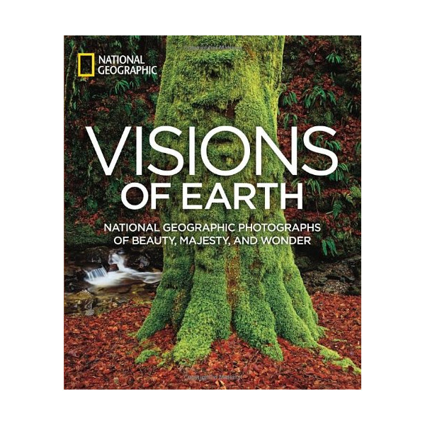 Visions of Earth: National Geographic Photographs of Beauty, Majesty, and Wonder (National Geographic Collectors Series)