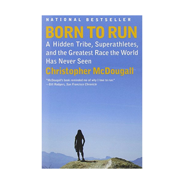 Born to Run: A Hidden Tribe, Superathletes, and the Greatest Race the World Has Never Seen