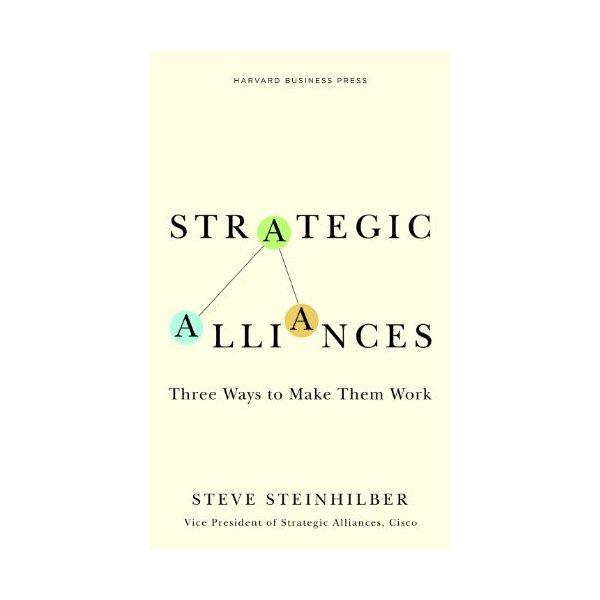 Strategic Alliances: Three Ways to Make Them Work (Memo to the CEO)