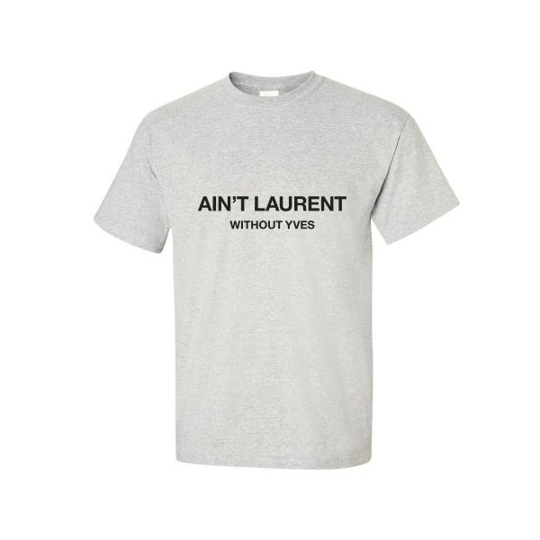 Ain't Laurent Without Yves T-shirt -ash-L