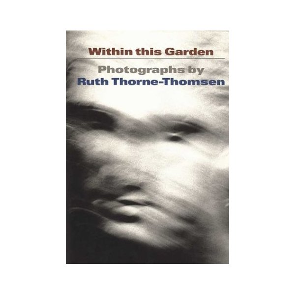 Within This Garden: Photographs by Ruth Thorne-Thomsen